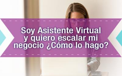 Soy Asistente Virtual y quiero escalar mi negocio ¿Cómo lo hago?