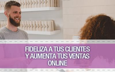 Fideliza a tus clientes y aumenta tus ventas online