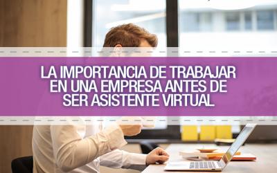 La importancia de trabajar en una empresa antes de ser Asistente Virtual