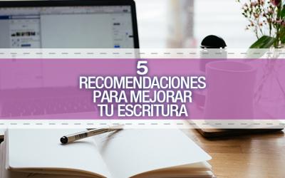 Sigue estas 5 recomendaciones para mejorar tu escritura