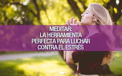 Meditar: La herramienta perfecta para luchar contra el estrés