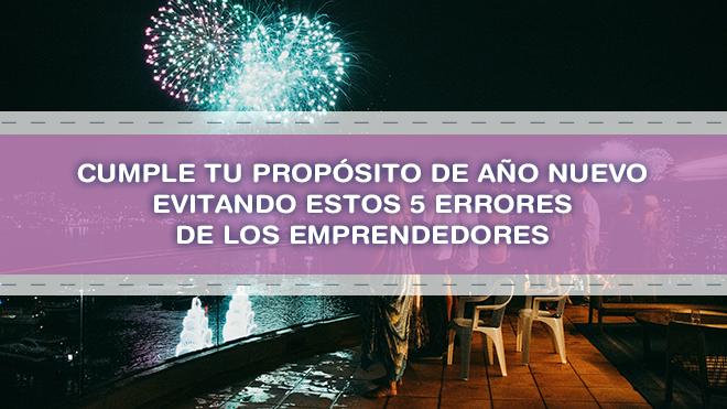 Cumple tu propósito de año nuevo evitando estos 5 errores de los emprendedores