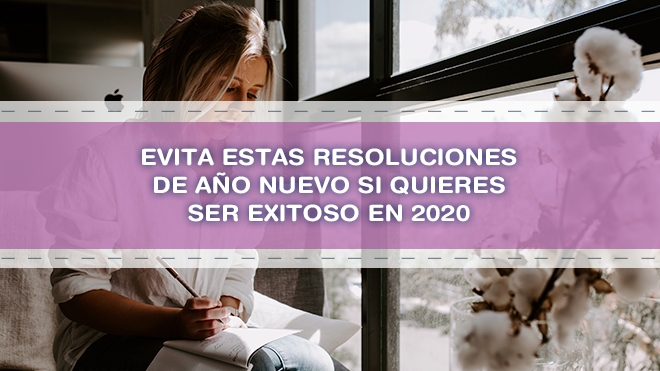Evita estas resoluciones de Año Nuevo si quieres ser exitoso en 2020