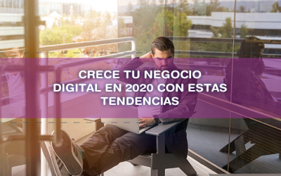 Crece tu negocio digital en 2020 con estas tendencias