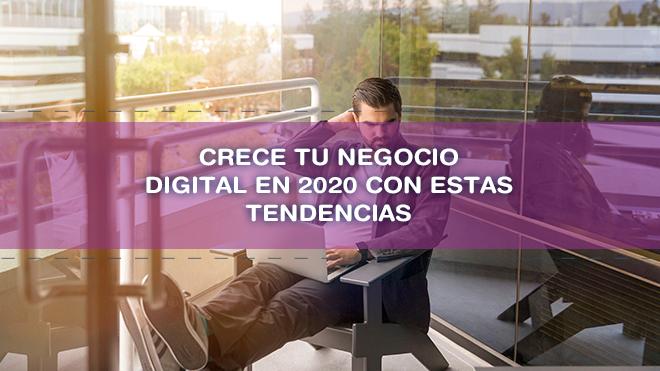 Crece tu negocio digital en 2020 con estas tendencias