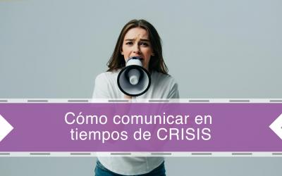 Cómo comunicar en tiempos de crisis