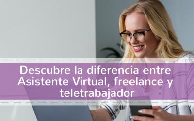 Descubre la diferencia entre Asistente Virtual, freelance y teletrabajador