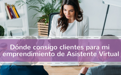Dónde consigo clientes para mi emprendimiento de Asistente Virtual