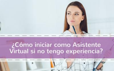 ¿Cómo iniciar como Asistente Virtual si no tengo experiencia?