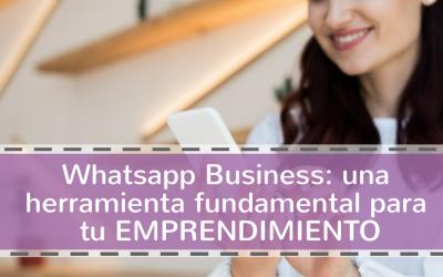 Whatsapp Business: una herramienta fundamental para tu emprendimiento