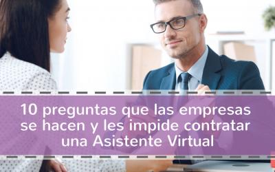 10 preguntas que las empresas se hacen y les impide contratar una Asistente Virtual