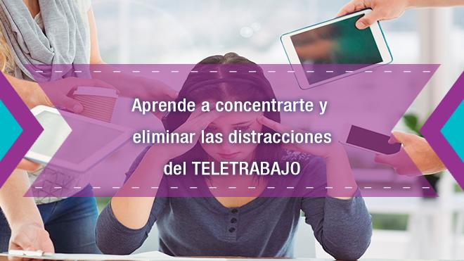 Aprende a concentrarte y elimina las distracciones del teletrabajo