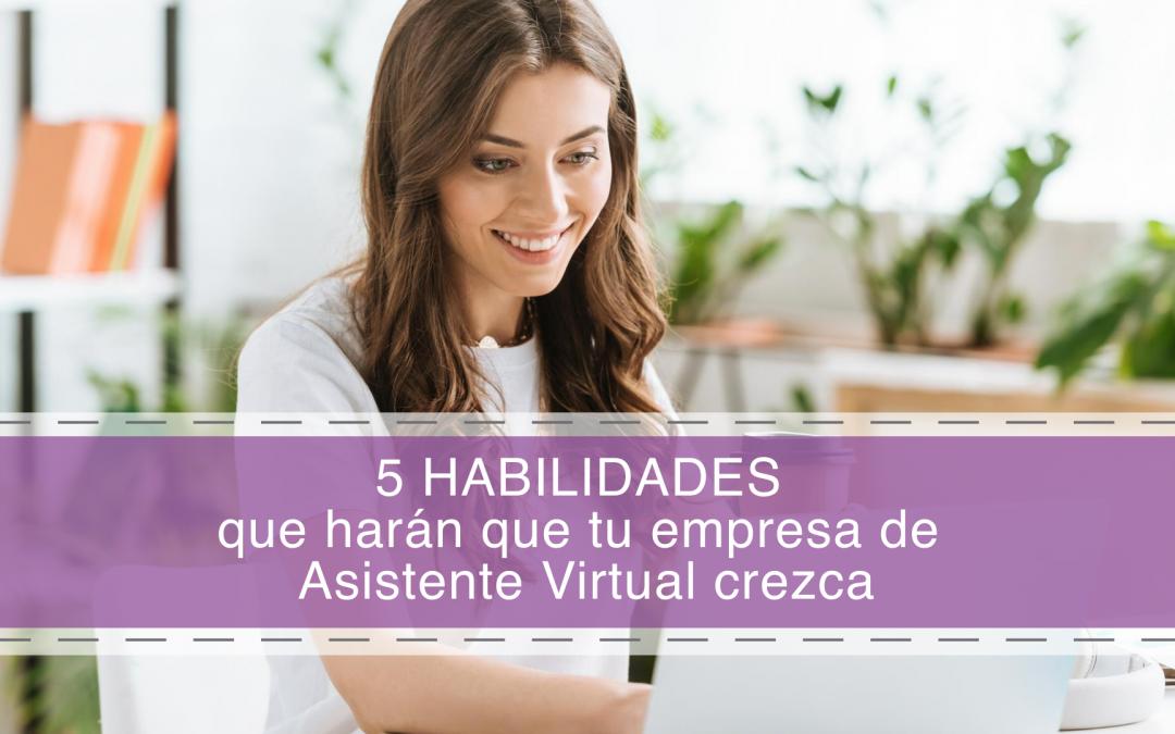 5 habilidades que harán que tu empresa de Asistente Virtual crezca