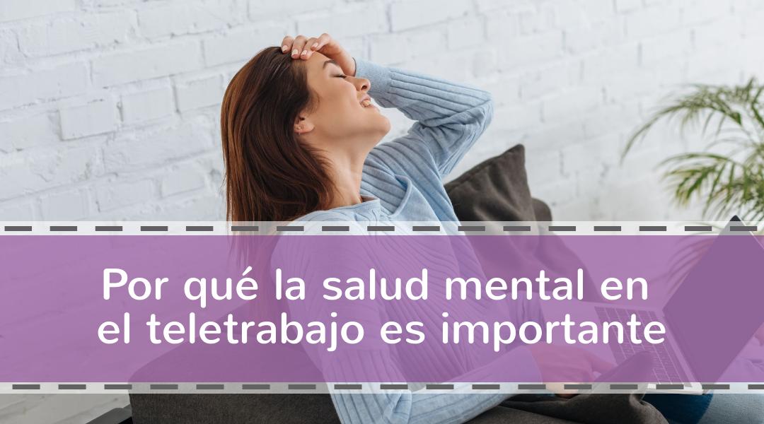 Por qué la salud mental en el teletrabajo es importante