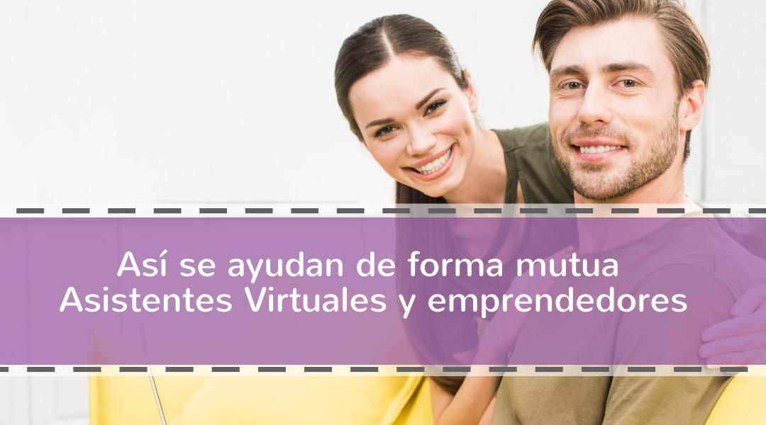 Así se ayudan de forma mutua Asistentes Virtuales y emprendedores.