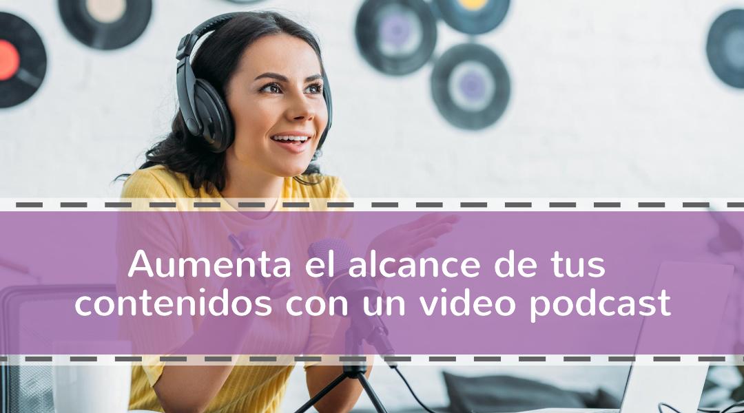 Aumenta el alcance de tus contenidos con un video podcast