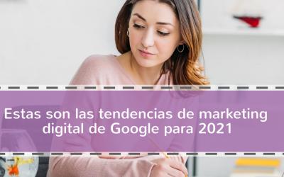 Estas son las tendencias de marketing digital de Google para 2021