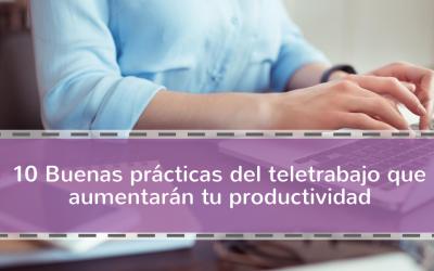 10 Buenas prácticas del teletrabajo que aumentarán tu productividad