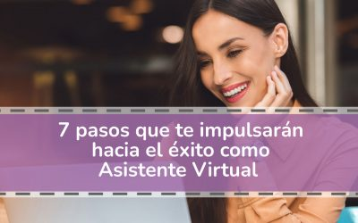 7 pasos que te impulsarán hacia el éxito como Asistente Virtual