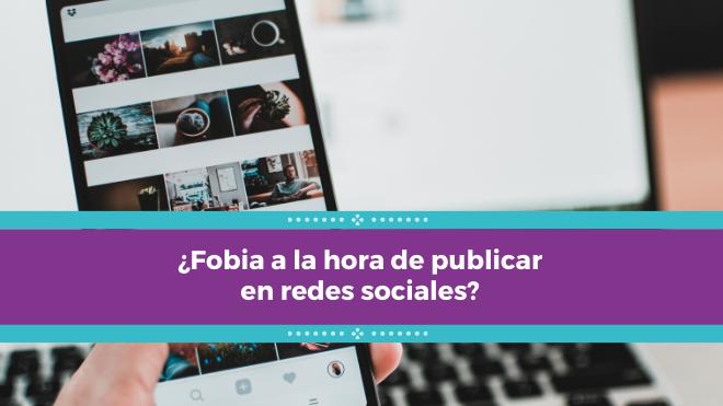 ¿Fobia a la hora de publicar en redes sociales?