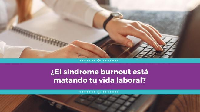 ¿El síndrome burnout está matando tu vida laboral?