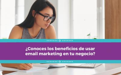 ¿Conoces los beneficios de usar email marketing en tu negocio?