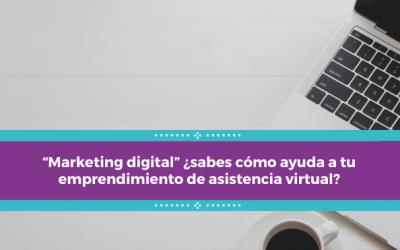 """""""Marketing digital"""" ¿sabes cómo ayuda a tu emprendimiento de asistencia virtual?"""