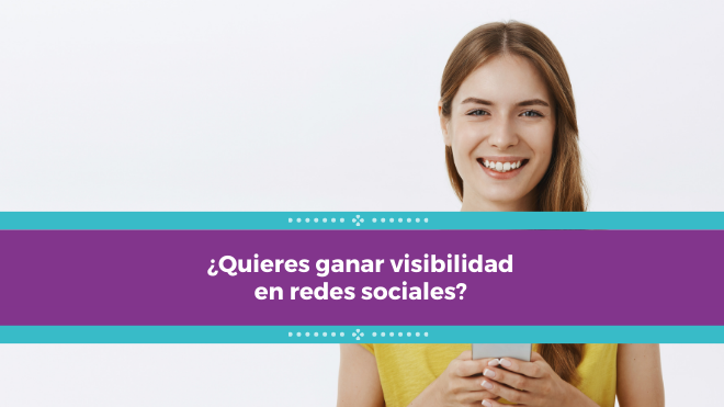 ¿Quieres ganar visibilidad en redes sociales?