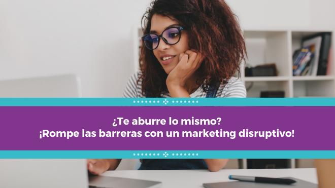 ¿Te aburre lo mismo? ¡Rompe las barreras con un marketing disruptivo!