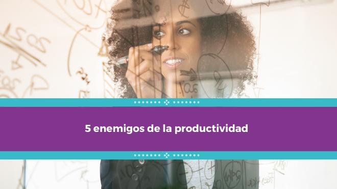 5 enemigos de la productividad